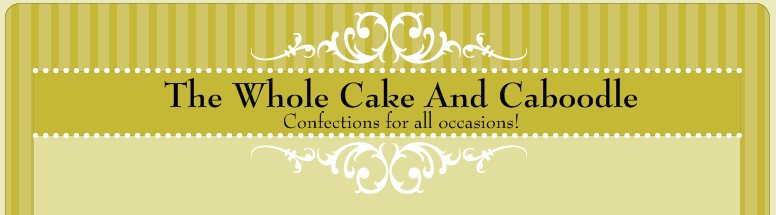 The Whole Cake And Caboodle - Confections for all occasions!